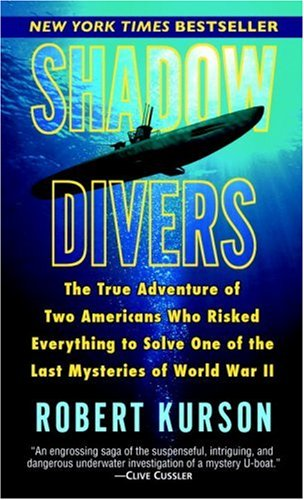 Shadow Divers: The True Adventure of Two Americans Who Risked Everything to Solve One of the Last My